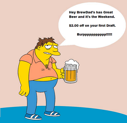 BrewDad's is the place for this Great Weekend.